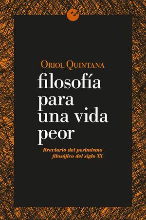 FILOSOFÍA PARA UNA VIDA PEOR. BREVIARIO DEL PESIMISMO FILOSÓFICO DEL SIGLO XX