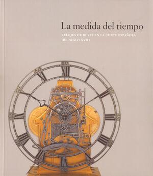 LA MEDIDA DEL TIEMPO: RELOJES DE REYES EN LA CORTE ESPAÑOLA DEL SIGLO XVIII