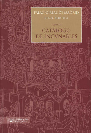 PALACIO REAL DE MADRID. REAL BIBLIOTECA: TOMO XII. CATÁLOGO DE INCUNABLES