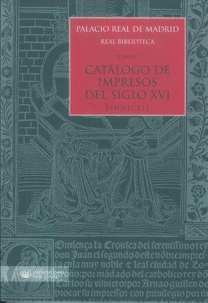 PALACIO REAL DE MADRID. REAL BIBLIOTECA TOMO XII. CATÁLOGO DE IMPRESOS S. XVI (Ï
