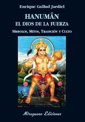 HANUMAN EL DIOS DE LA FUERZA. SÍMBOLOS, MITOS, TRADICIÓN Y CULTO