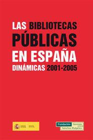 LAS BIBLIOTECAS PÚBLICAS EN ESPAÑA. DINÁMICAS 2001-2005