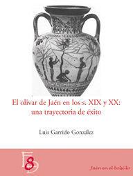 EL OLIVAR EN JAÉN EN LOS SIGLOS XIX Y XX: UNA TRAYECTORIA DE ÉXITO